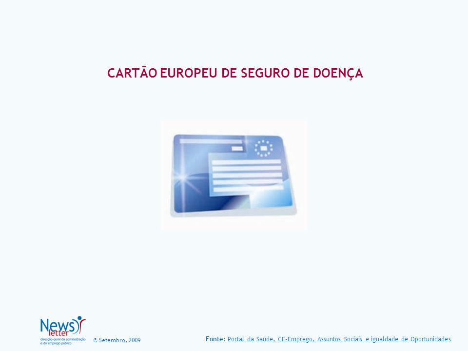 © Setembro, 2009 CARTÃO EUROPEU DE SEGURO DE DOENÇA Fonte: Portal da Saúde, CE-Emprego, Assuntos Sociais e igualdade de OportunidadesPortal da SaúdeCE-Emprego, Assuntos Sociais e igualdade de Oportunidades