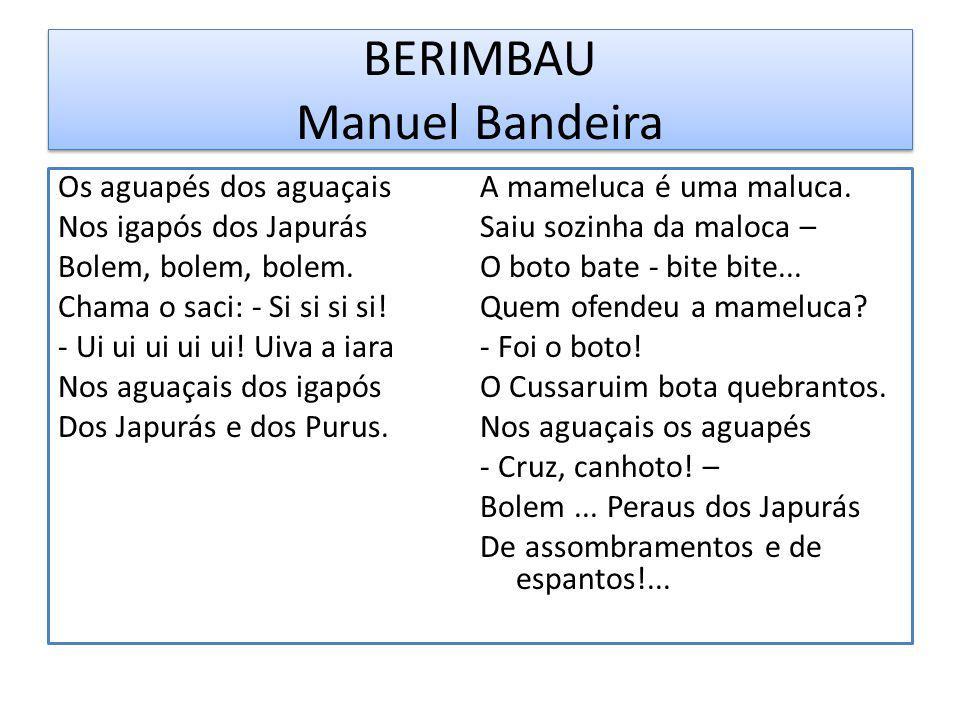 BERIMBAU Manuel Bandeira Os aguapés dos aguaçais Nos igapós dos Japurás Bolem, bolem, bolem.