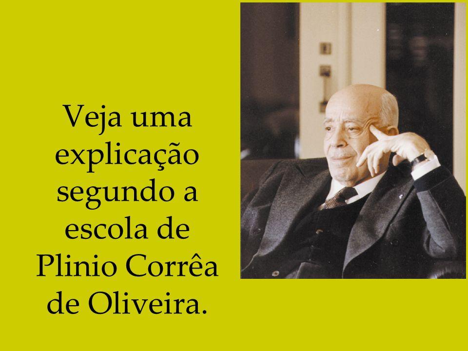 Veja uma explicação segundo a escola de Plinio Corrêa de Oliveira.