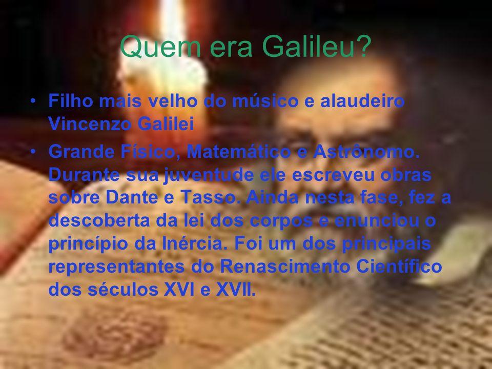 Nascimento: Pisa,Itália 15/02/1564 Falecimento: 08/01/1642 Florença, Itália