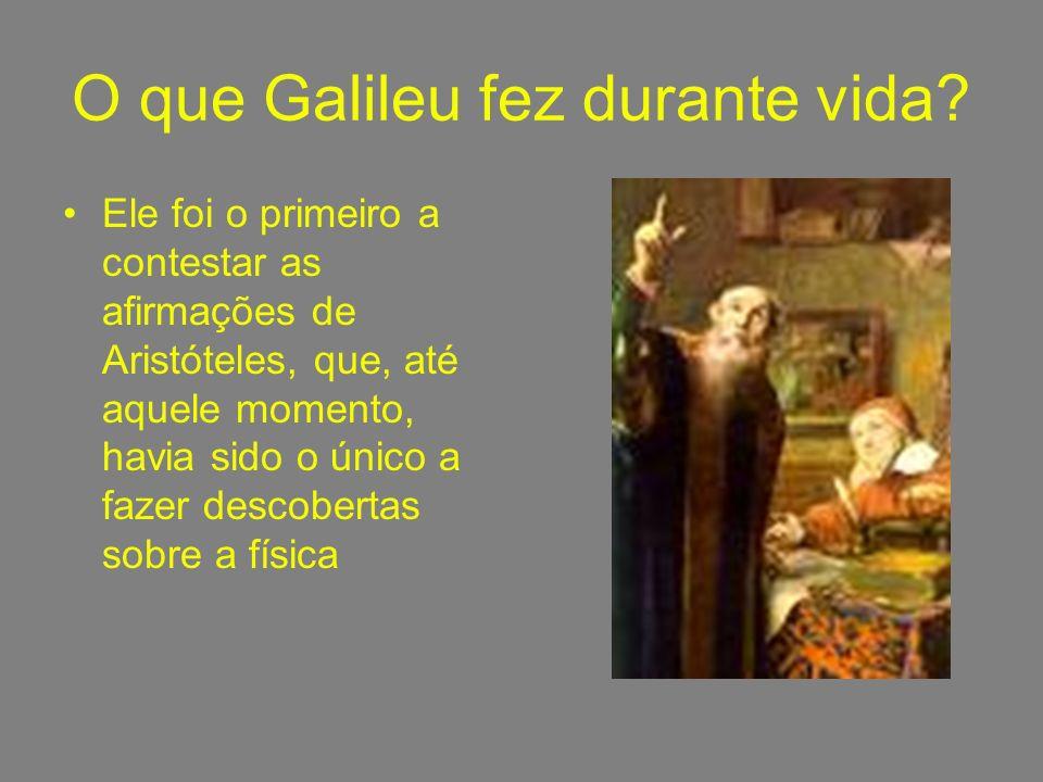 Quem era Galileu? Filho mais velho do músico e alaudeiro Vincenzo Galilei Grande Físico, Matemático e Astrônomo. Durante sua juventude ele escreveu ob
