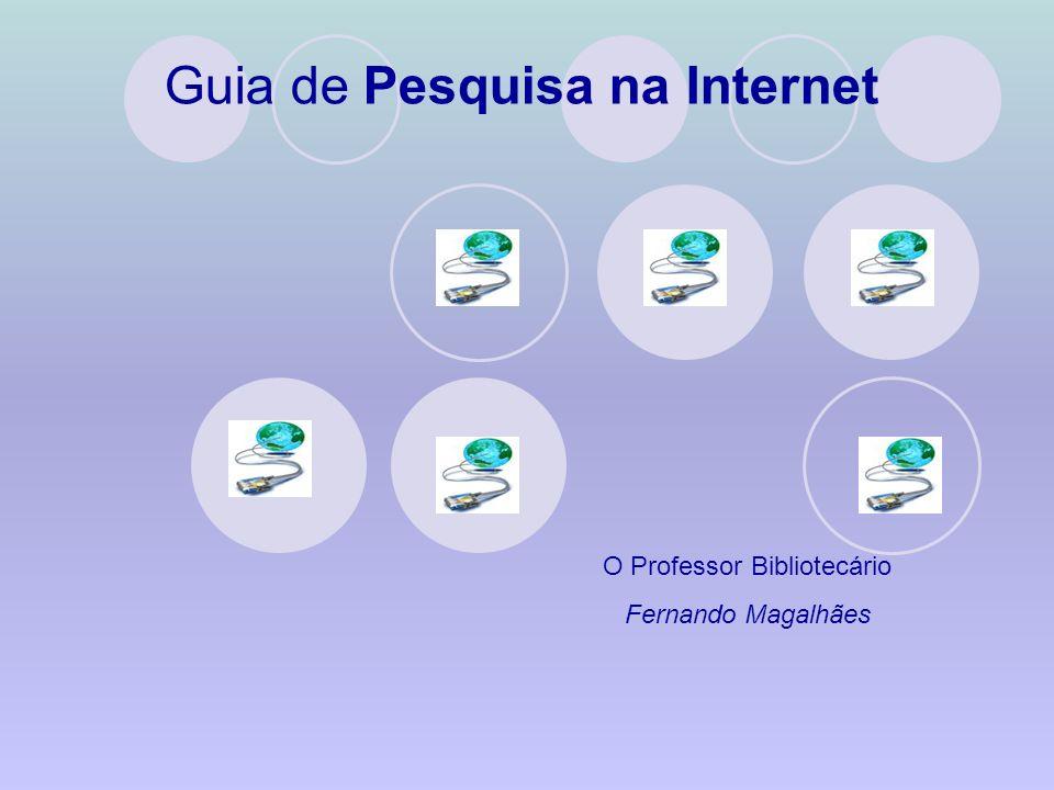 Guia de Pesquisa na Internet O Professor Bibliotecário Fernando Magalhães