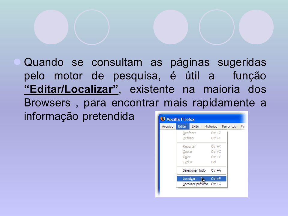 Quando se consultam as páginas sugeridas pelo motor de pesquisa, é útil a função Editar/Localizar, existente na maioria dos Browsers, para encontrar m