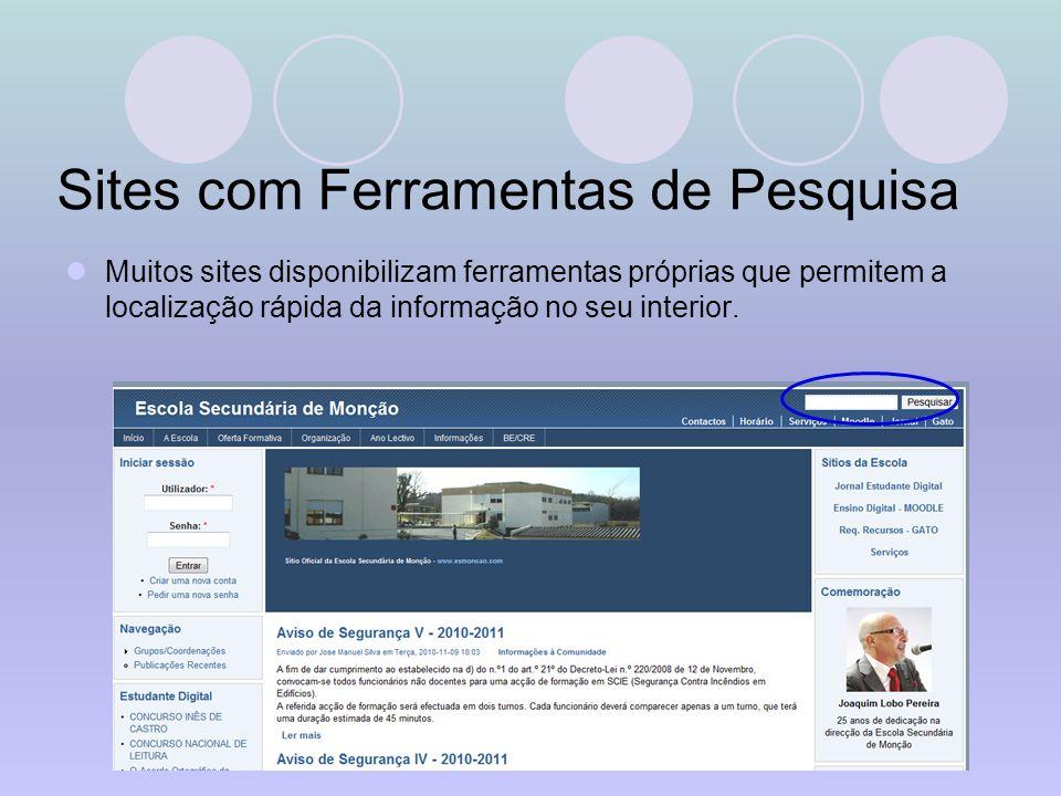 Sites com Ferramentas de Pesquisa Muitos sites disponibilizam ferramentas próprias que permitem a localização rápida da informação no seu interior.