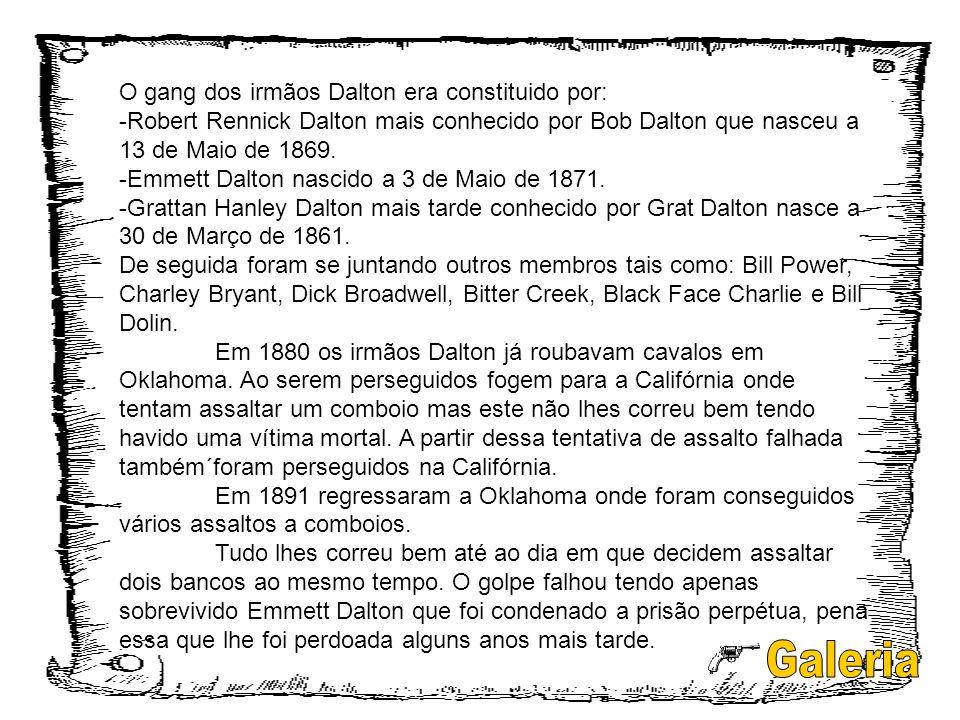 O gang dos irmãos Dalton era constituido por: -Robert Rennick Dalton mais conhecido por Bob Dalton que nasceu a 13 de Maio de 1869. -Emmett Dalton nas