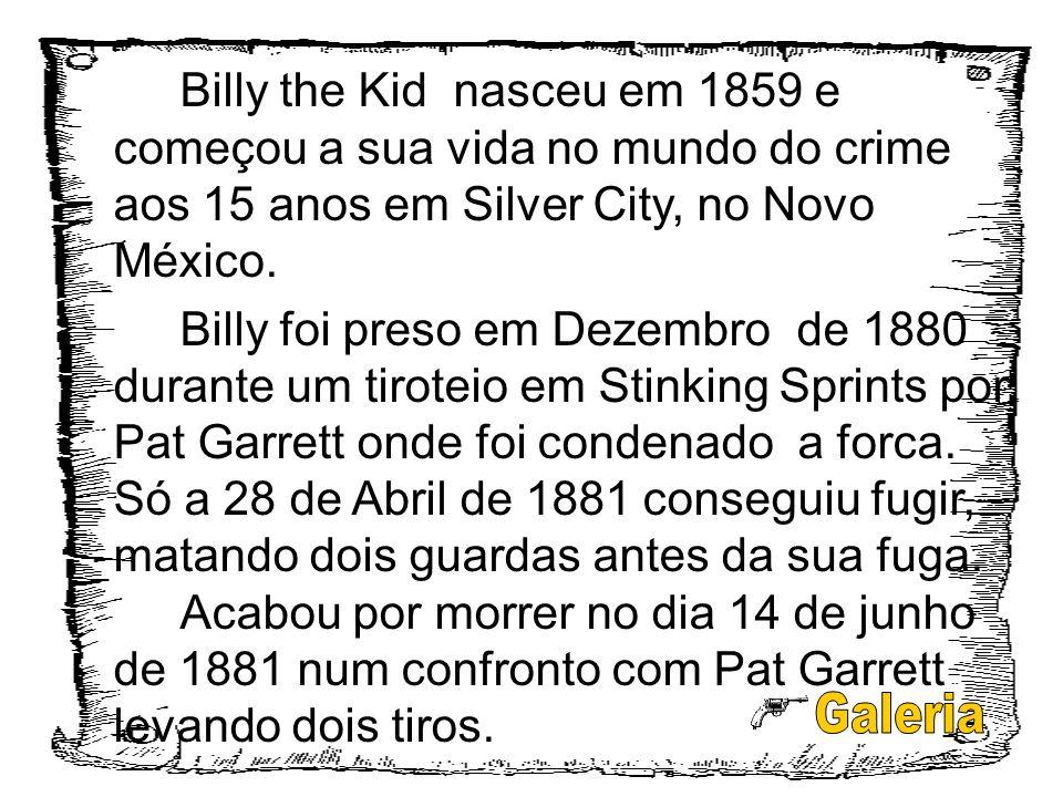 Billy the Kid nasceu em 1859 e começou a sua vida no mundo do crime aos 15 anos em Silver City, no Novo México. Billy foi preso em Dezembro de 1880 du