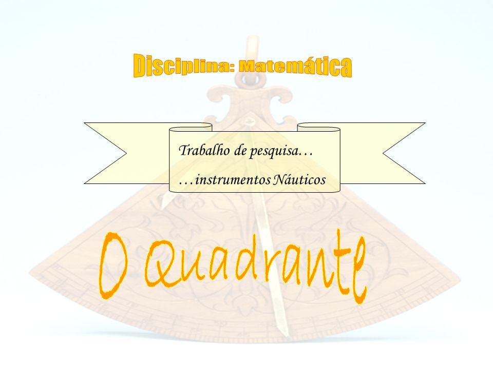 Eu Marisa andei a pesquisar sobre um instrumento náutico O Quadrante E gostava de partilhar a informação que obtive!