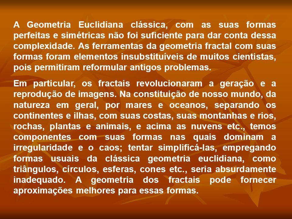 A Geometria Euclidiana clássica, com as suas formas perfeitas e simétricas não foi suficiente para dar conta dessa complexidade. As ferramentas da geo