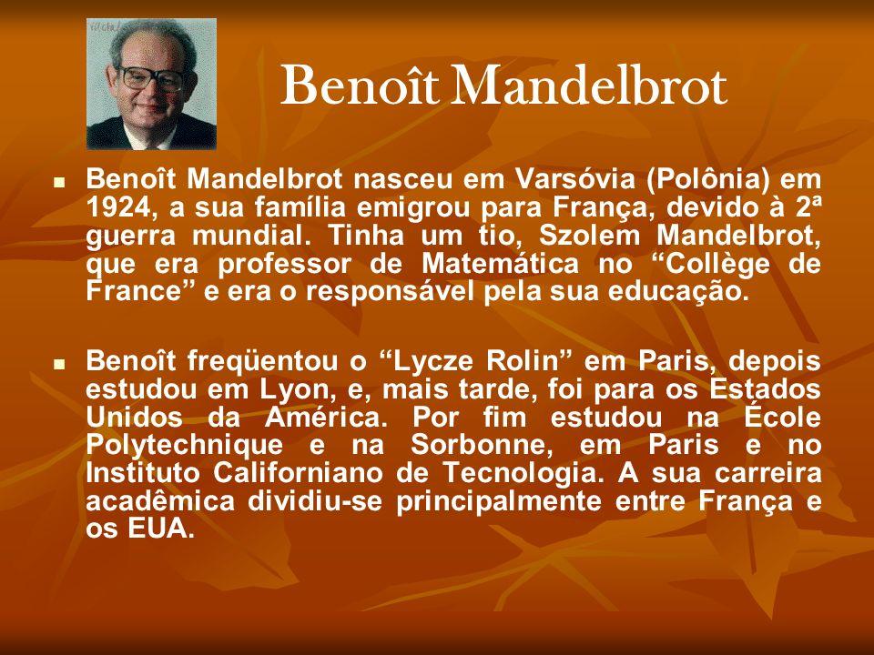 Benoît Mandelbrot nasceu em Varsóvia (Polônia) em 1924, a sua família emigrou para França, devido à 2ª guerra mundial. Tinha um tio, Szolem Mandelbrot