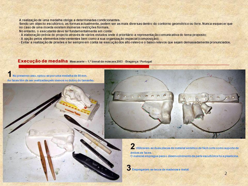 2 Execução de medalha Mascararte – 1.ª bienal da máscara 2003 - Bragança / Portugal A realização de uma medalha obriga a determinadas condicionantes.