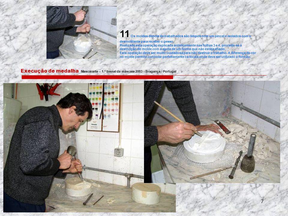 7 Execução de medalha Mascararte – 1.ª bienal da máscara 2003 - Bragança / Portugal 11 Os moldes depois de trabalhados são limpos com um pincel e isolados com o desmoldante para receber o gesso.