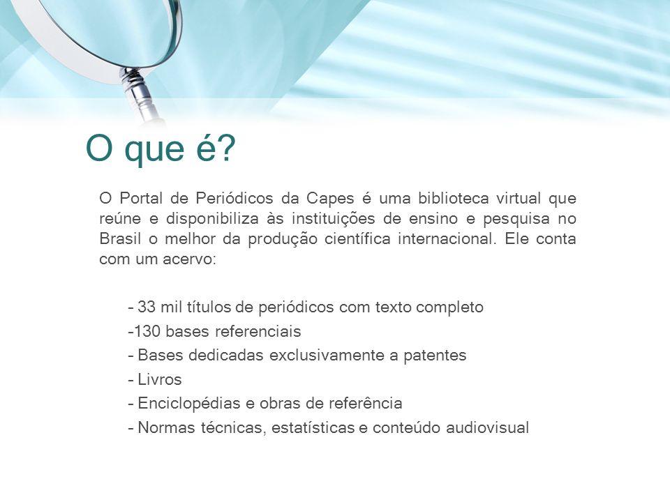 O Portal de Periódicos da Capes é uma biblioteca virtual que reúne e disponibiliza às instituições de ensino e pesquisa no Brasil o melhor da produção