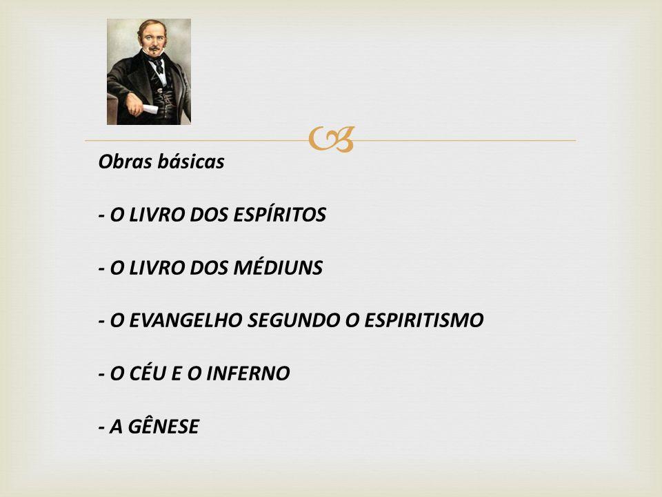 Obras básicas - O LIVRO DOS ESPÍRITOS - O LIVRO DOS MÉDIUNS - O EVANGELHO SEGUNDO O ESPIRITISMO - O CÉU E O INFERNO - A GÊNESE