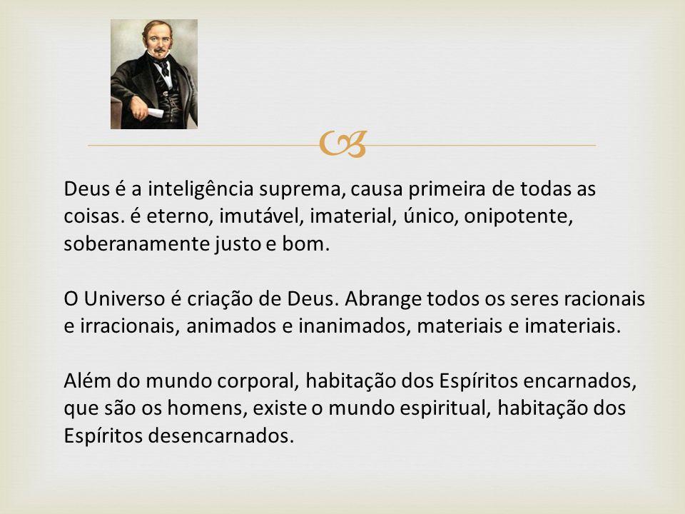 Deus é a inteligência suprema, causa primeira de todas as coisas. é eterno, imutável, imaterial, único, onipotente, soberanamente justo e bom. O Unive