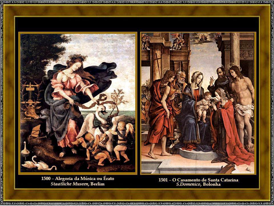1500 – Alegoria da Música ou Érato Staatliche Museen, Berlim 1501 – O Casamento de Santa Catarina S.Domenico, Bolonha