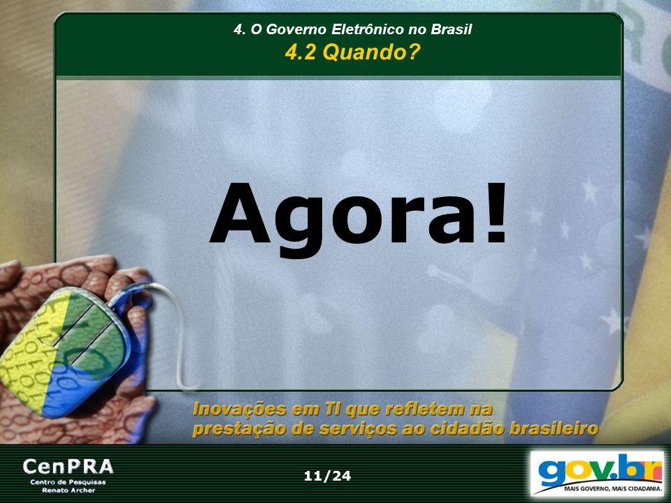 4. O Governo Eletrônico no Brasil 4.2 Quando? Agora! 11/24