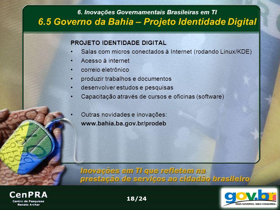 6. Inovações Governamentais Brasileiras em TI 6.5 Governo da Bahia – Projeto Identidade Digital PROJETO IDENTIDADE DIGITAL Salas com micros conectados