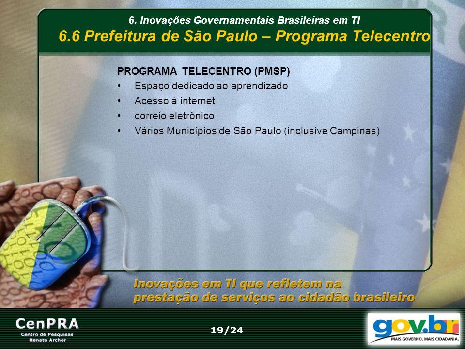 6. Inovações Governamentais Brasileiras em TI 6.6 Prefeitura de São Paulo – Programa Telecentro PROGRAMA TELECENTRO (PMSP) Espaço dedicado ao aprendiz
