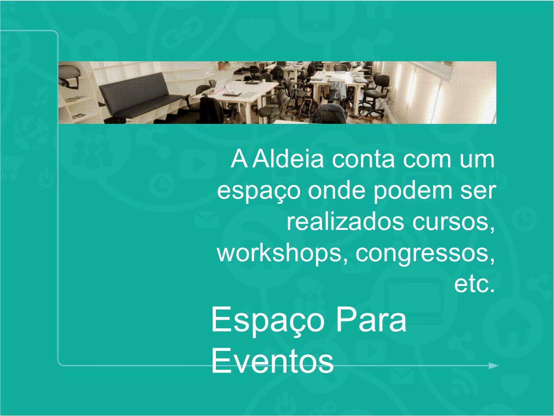 Espaço Para Eventos A Aldeia conta com um espaço onde podem ser realizados cursos, workshops, congressos, etc.
