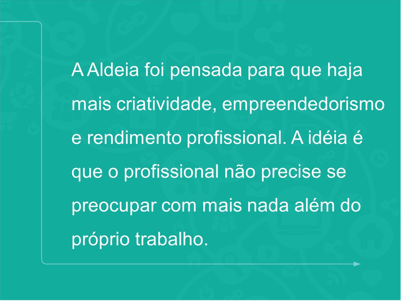 A Aldeia foi pensada para que haja mais criatividade, empreendedorismo e rendimento profissional. A idéia é que o profissional não precise se preocupa