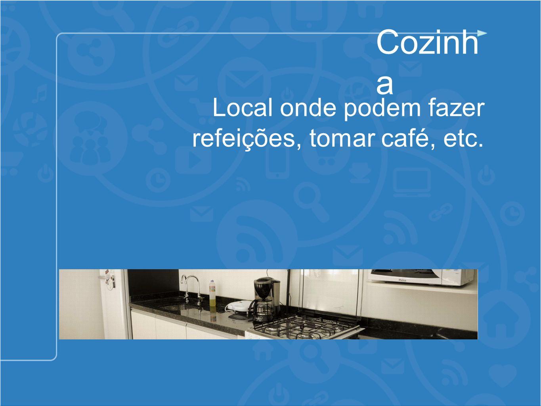 Cozinh a Local onde podem fazer refeições, tomar café, etc.