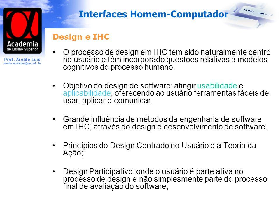 Interfaces Homem-Computador Design e IHC O processo de design em IHC tem sido naturalmente centro no usuário e têm incorporado questões relativas a modelos cognitivos do processo humano.