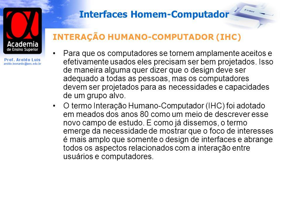 Interfaces Homem-Computador INTERAÇÃO HUMANO-COMPUTADOR (IHC) Para que os computadores se tornem amplamente aceitos e efetivamente usados eles precisam ser bem projetados.