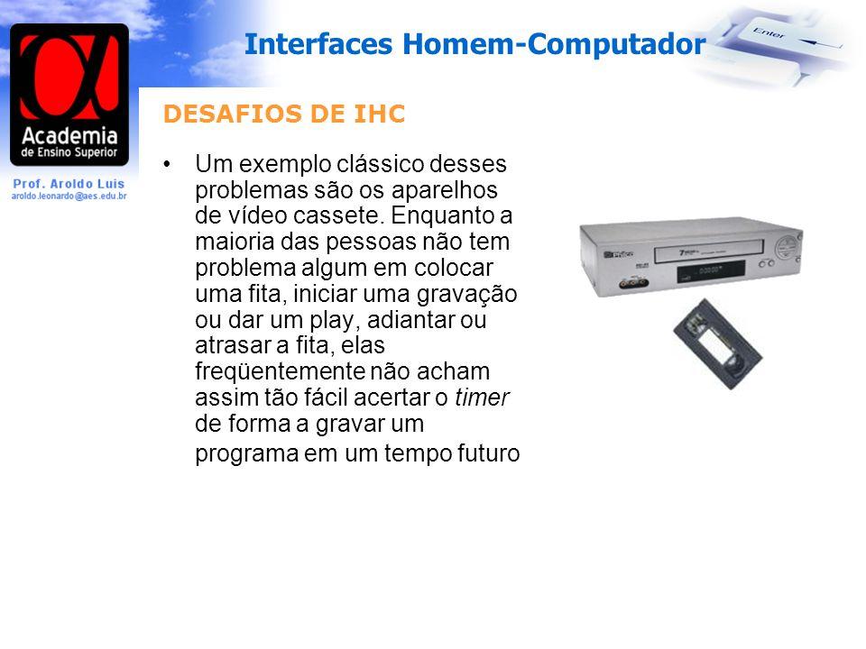 Interfaces Homem-Computador DESAFIOS DE IHC Um exemplo clássico desses problemas são os aparelhos de vídeo cassete.