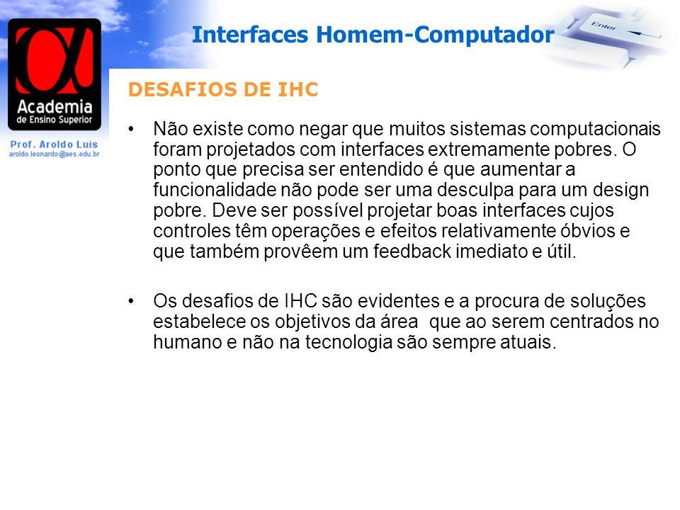 Interfaces Homem-Computador DESAFIOS DE IHC Não existe como negar que muitos sistemas computacionais foram projetados com interfaces extremamente pobres.