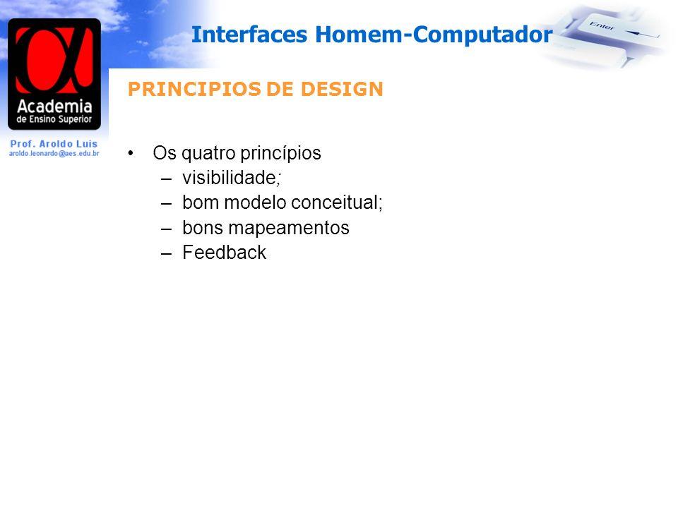 Interfaces Homem-Computador PRINCIPIOS DE DESIGN Os quatro princípios –visibilidade; –bom modelo conceitual; –bons mapeamentos –Feedback