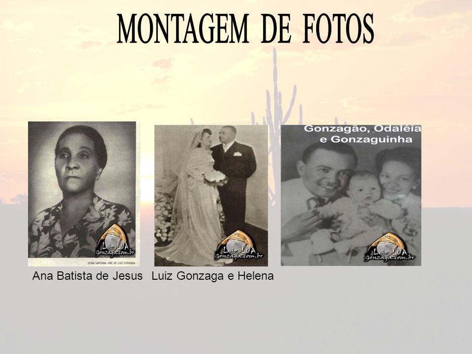 Ana Batista de JesusLuiz Gonzaga e Helena