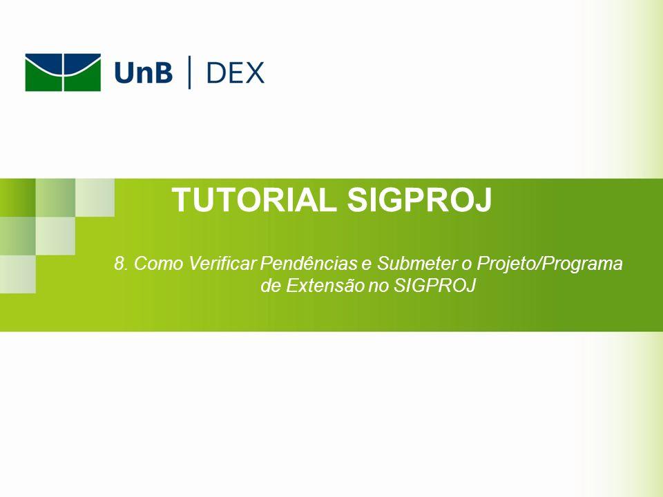 TUTORIAL SIGPROJ 8. Como Verificar Pendências e Submeter o Projeto/Programa de Extensão no SIGPROJ