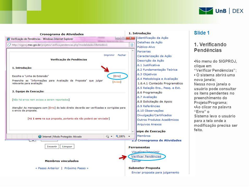 Slide 1 1. Verificando Pendências No menu do SIGPROJ, clique em Verificar Pendências; O sistema abrirá uma nova janela; Nessa nova janela o usuário po