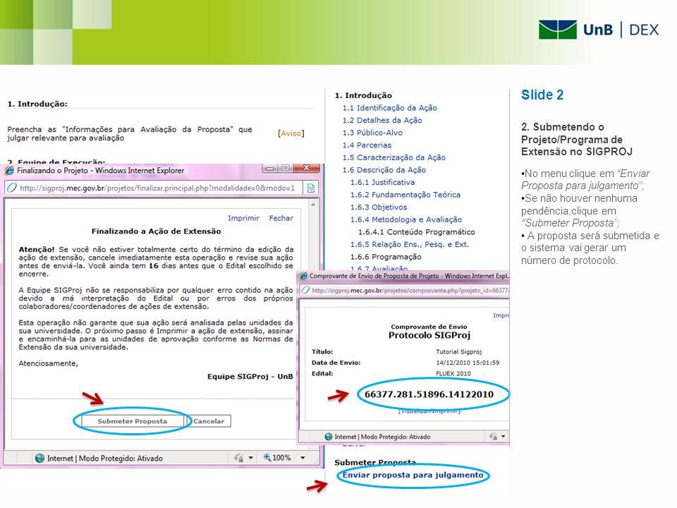 Slide 2 2. Submetendo o Projeto/Programa de Extensão no SIGPROJ No menu clique em Enviar Proposta para julgamento; Se não houver nenhuma pendência,cli