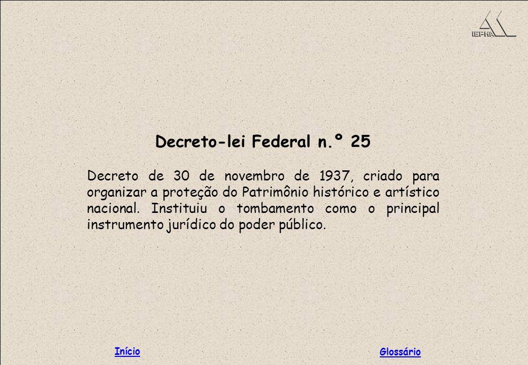 Decreto-lei Federal n.º 25 Decreto de 30 de novembro de 1937, criado para organizar a proteção do Patrimônio histórico e artístico nacional. Instituiu
