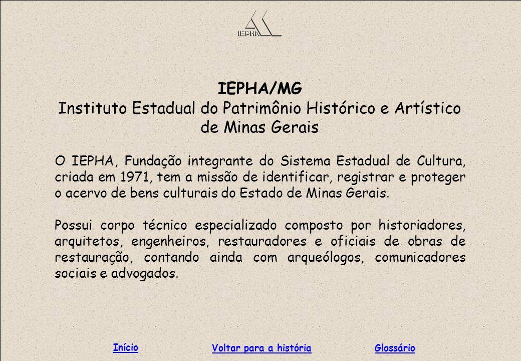 IEPHA/MG Instituto Estadual do Patrimônio Histórico e Artístico de Minas Gerais O IEPHA, Fundação integrante do Sistema Estadual de Cultura, criada em