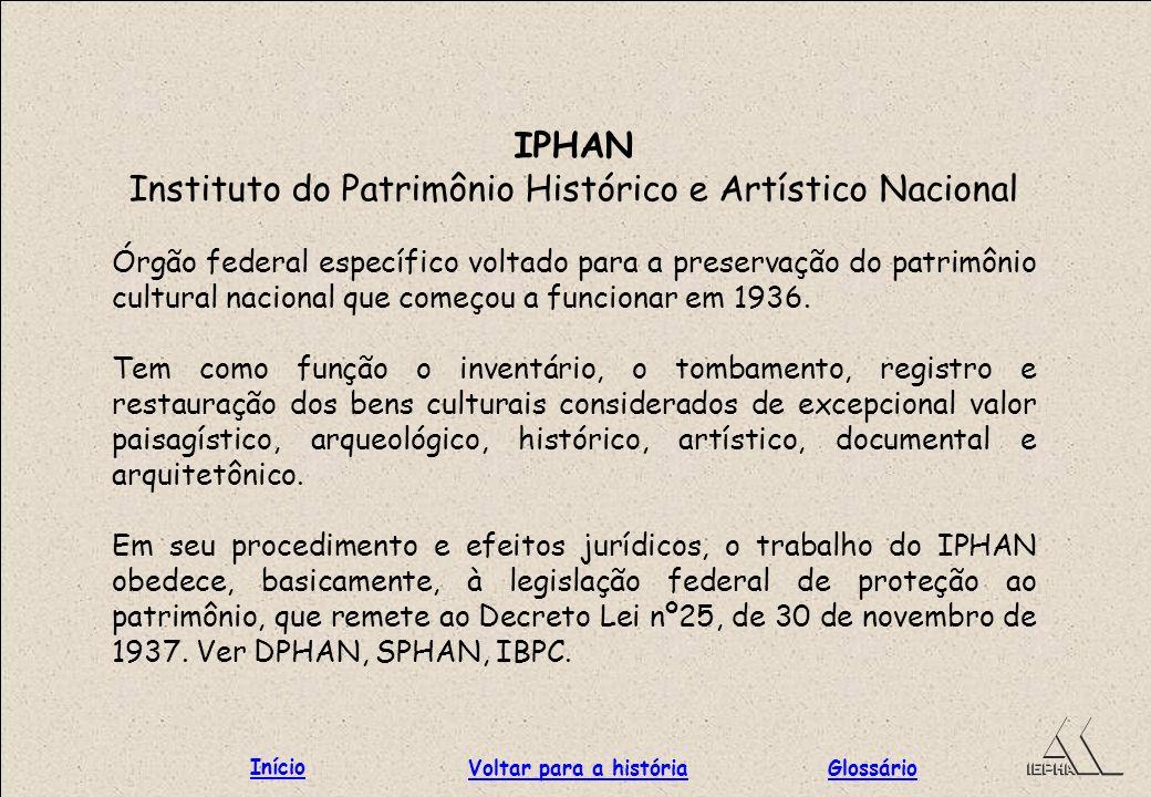 IPHAN Instituto do Patrimônio Histórico e Artístico Nacional Órgão federal específico voltado para a preservação do patrimônio cultural nacional que c