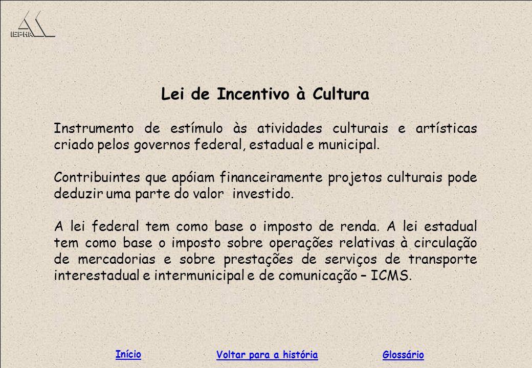 Lei de Incentivo à Cultura Instrumento de estímulo às atividades culturais e artísticas criado pelos governos federal, estadual e municipal. Contribui