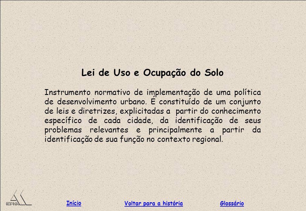 Lei de Uso e Ocupação do Solo Instrumento normativo de implementação de uma política de desenvolvimento urbano. É constituído de um conjunto de leis e