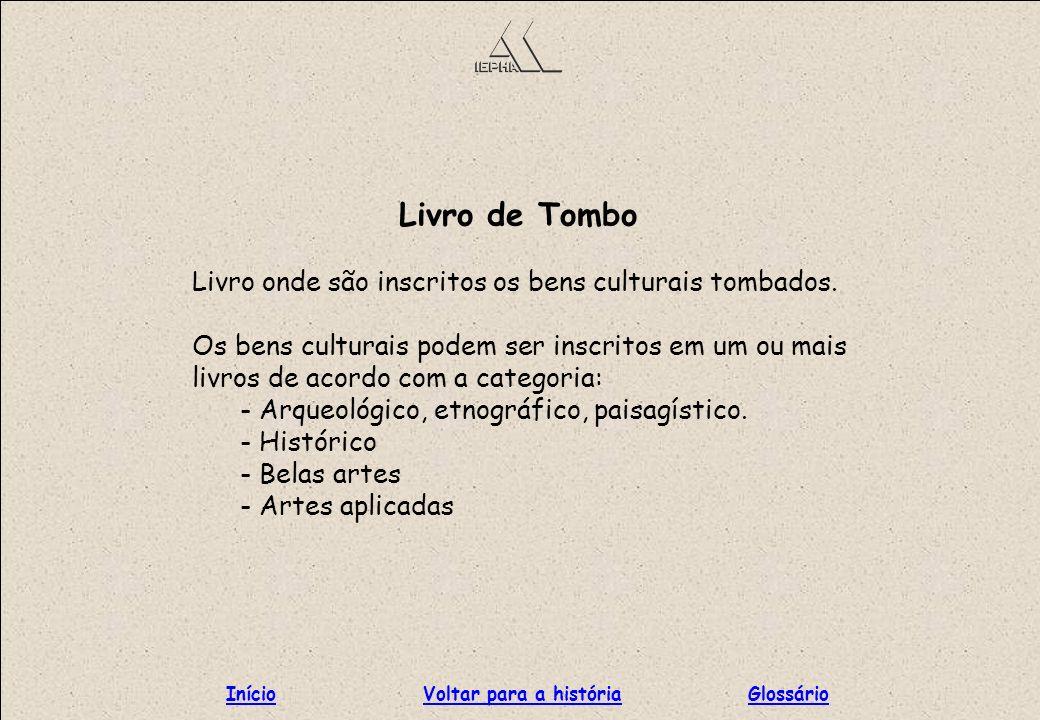 Livro de Tombo Livro onde são inscritos os bens culturais tombados. Os bens culturais podem ser inscritos em um ou mais livros de acordo com a categor