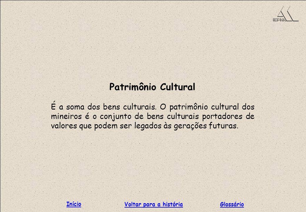 Patrimônio Cultural É a soma dos bens culturais. O patrimônio cultural dos mineiros é o conjunto de bens culturais portadores de valores que podem ser