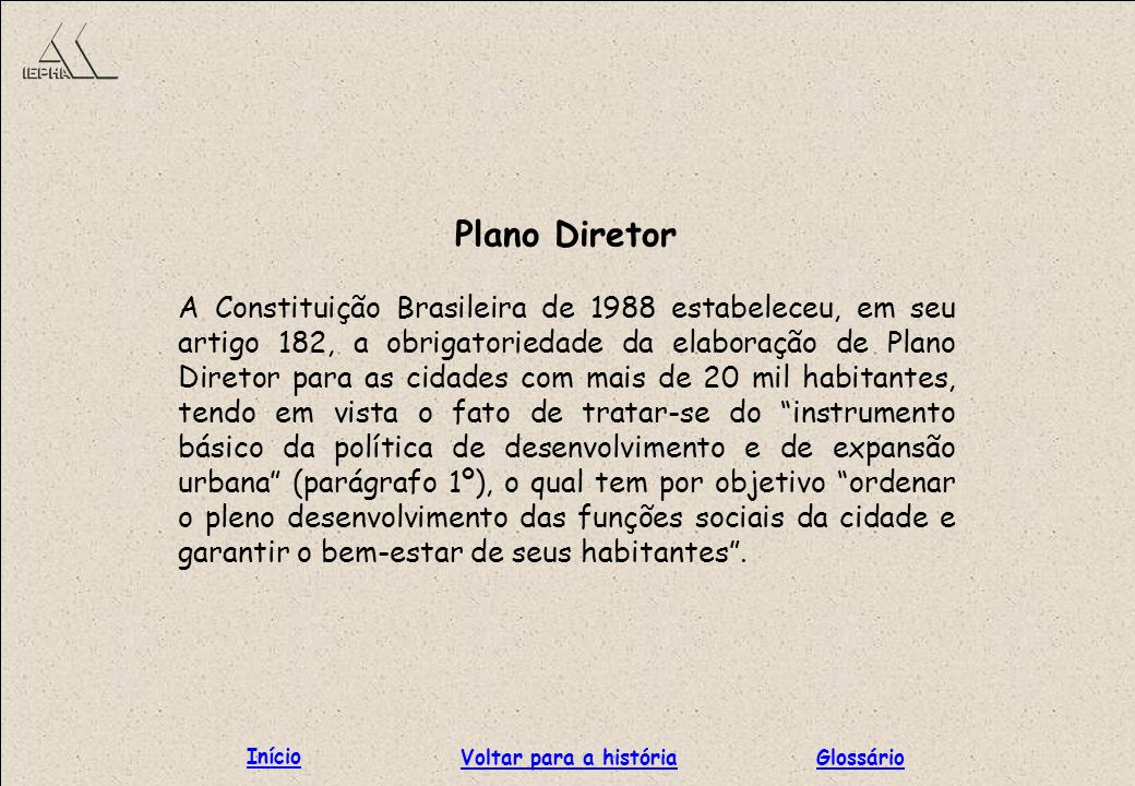 Plano Diretor A Constituição Brasileira de 1988 estabeleceu, em seu artigo 182, a obrigatoriedade da elaboração de Plano Diretor para as cidades com m