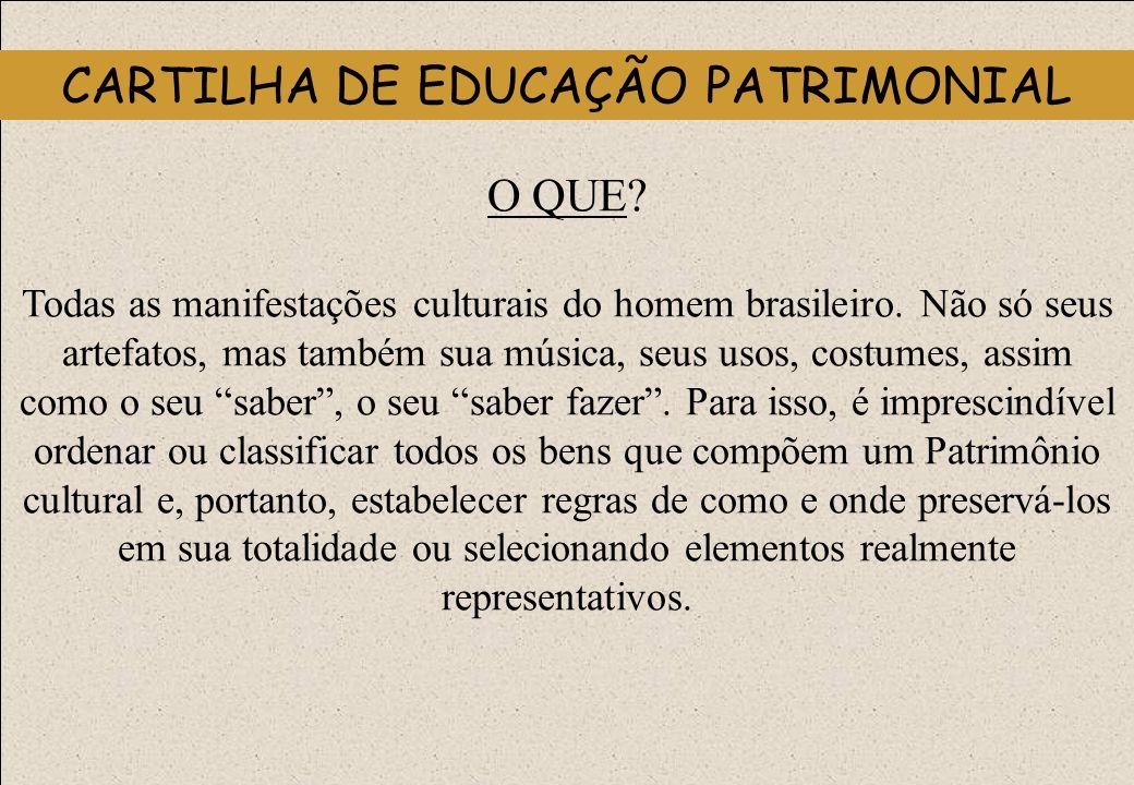 O QUE? Todas as manifestações culturais do homem brasileiro. Não só seus artefatos, mas também sua música, seus usos, costumes, assim como o seu saber