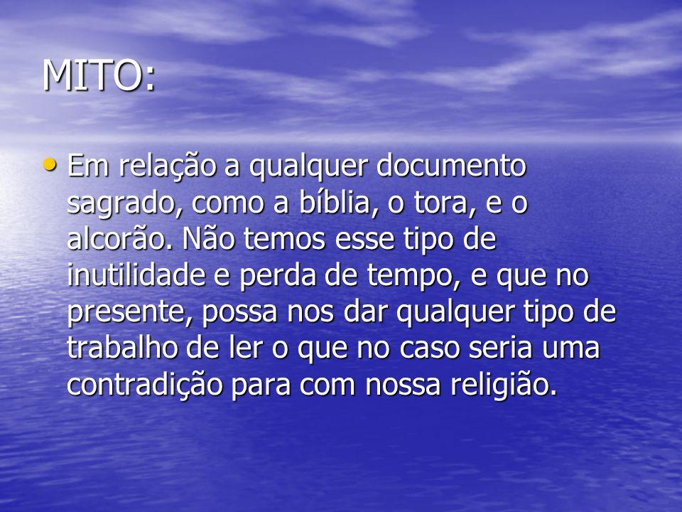 MITO: Em relação a qualquer documento sagrado, como a bíblia, o tora, e o alcorão. Não temos esse tipo de inutilidade e perda de tempo, e que no prese