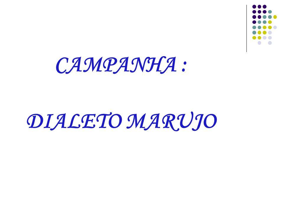CAMPANHA : DIALETO MARUJO