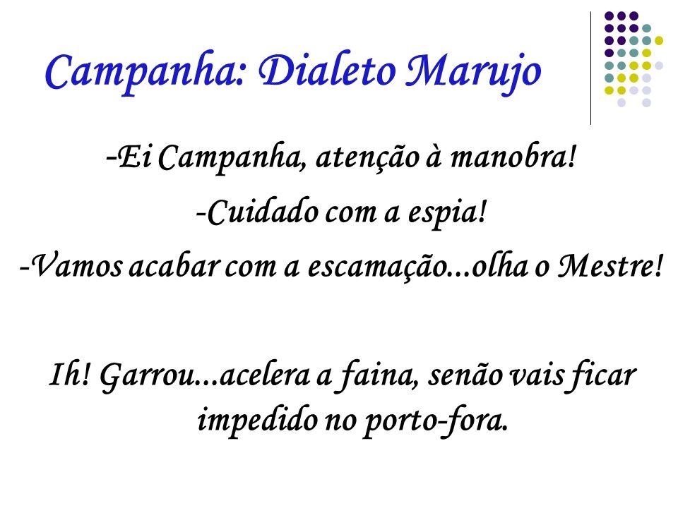 Campanha: Dialeto Marujo -Ei Campanha, vamos atracar, passa a espia no cabeço.