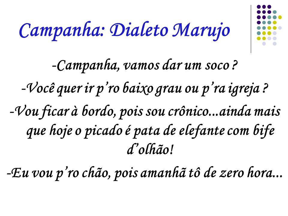 Campanha: Dialeto Marujo -Campanha.Quando eu voltar pro Porto-sede, vou ver se arrumo uma cocha...