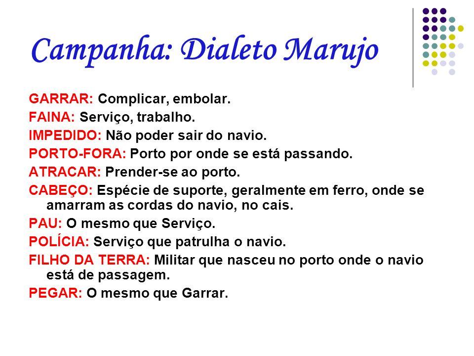 Campanha: Dialeto Marujo GARRAR: Complicar, embolar. FAINA: Serviço, trabalho. IMPEDIDO: Não poder sair do navio. PORTO-FORA: Porto por onde se está p