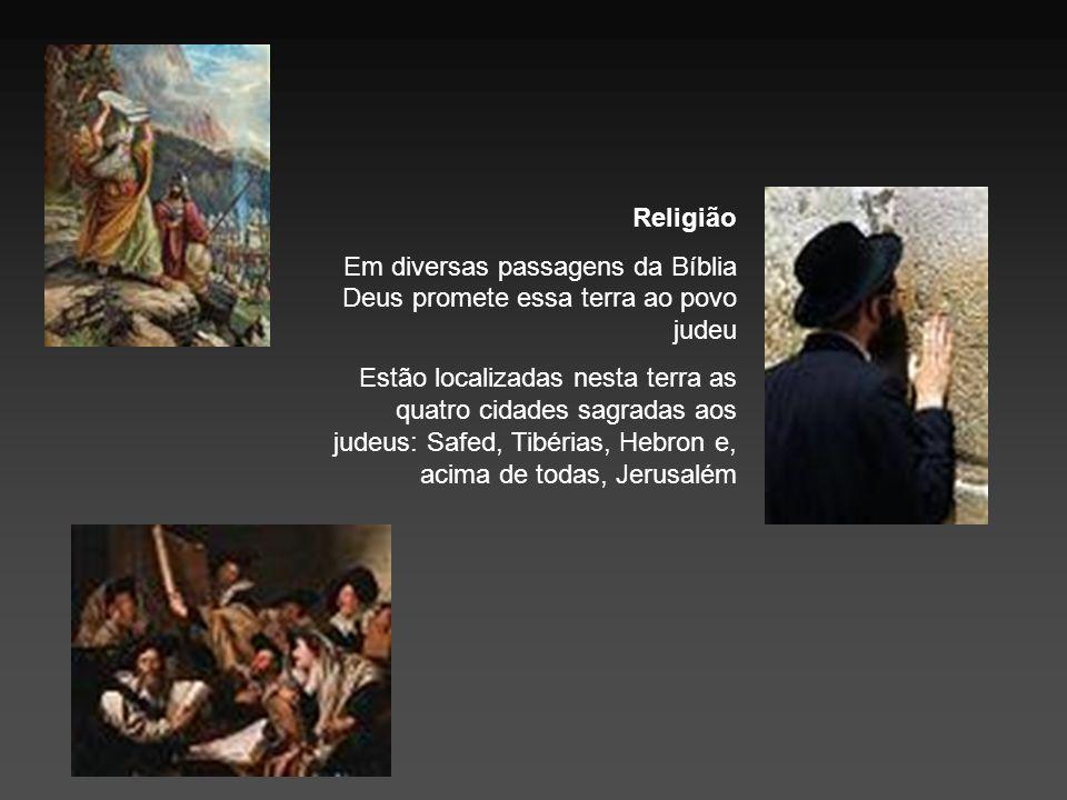 Religião Em diversas passagens da Bíblia Deus promete essa terra ao povo judeu Estão localizadas nesta terra as quatro cidades sagradas aos judeus: Sa