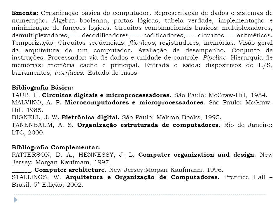 Ementa: Organização básica do computador. Representação de dados e sistemas de numeração. Álgebra booleana, portas lógicas, tabela verdade, implementa